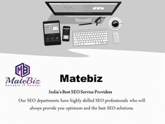 If you want to see your company on the top, then you must try our SEO services because we are not right here only to be the best SEO company in India, we are right here to be the most effective in the world. And we don't only consider in us we think in our services. For more info visit at http://www.matebiz.com/seo-services-india/