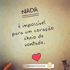Nada é impossível para um coração cheio de vontade