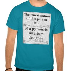 "Truest Natures - 00091 ""The truest nature of this person is... of a pyramids interiors designer"" And you? What's your truest nature? Search it, find it... and wear it! Concept, artwork and texts by Daniele Bergamini ""danbergam"" Facebook page: https://www.facebook.com/danbergamsapparel (c) Daniele Bergamini a.k.a. danbergam http://www.safecreative.org/work/1501102958927-true-natures-by-daniele-bergamini-aka-danbergam-base-artwork-slogans-eng-2015-10-10-"