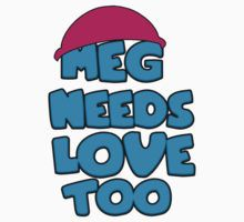 Meg Needs Love Too by PrintSideYerp