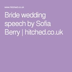 Bride wedding speech by Sofia Berry | hitched.co.uk