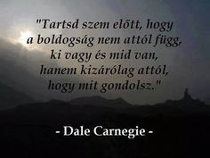 "Képtalálat a következőre: ""dale carnegie idézetek"" Dale Carnegie, Affirmation Quotes, Life Motivation, Picture Quotes, Favorite Quotes, Einstein, Quotations, Affirmations, Life Quotes"