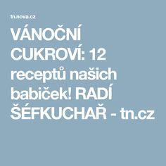 VÁNOČNÍ CUKROVÍ: 12 receptů našich babiček! RADÍ ŠÉFKUCHAŘ - tn.cz