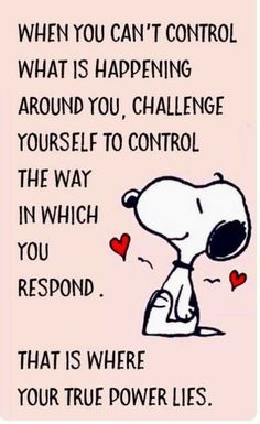 """""""When you can't control what is happening, challenge yourself to control the way in which you respond . That is where your power lies."""" Words of Wisdom from Snoopy❤️❤️ Quotable Quotes, Wisdom Quotes, Quotes To Live By, Me Quotes, Motivational Quotes, Funny Quotes, Laugh Quotes, Morning Inspirational Quotes, Morning Quotes"""