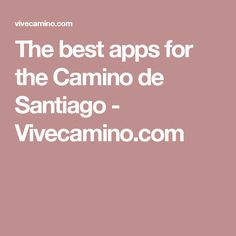 The best apps for the Camino de Santiago - Vivecamino.com