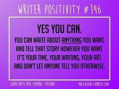 + DAILY WRITER POSITIVITY +      #146    Yes You Can.    You can write about anything you want, and tell that story however you want. It's your time, your writing, your art. And don't let anyone tell you otherwise.      Want more writerly content? Followmaxkirin.tumblr.com!