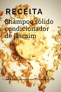 Receita — Shampoo Sólido Condicionador de Jasmim – Meu Diário de Cosmética Natural Natural Shampoo, Natural Cosmetics, Bath Salts, Organic Beauty, Diy Hairstyles, Eye Makeup, Soap, Skin Care, Nature