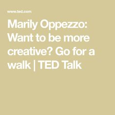 Marily Oppezzo: Want to be more creative? Go for a walk | TED Talk