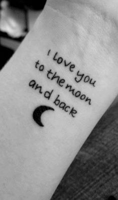 I love you to the moon and back tattoo design // idea on the wrist. Maybe written in my future husbands handwriting??