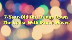 7-Year-Old Girl Brings Down The House With Dance Moves - http://www.facebook.com/1444677875841839/posts/1615595642083394