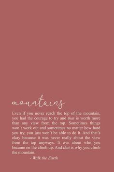 Try your best, keep going, be brave quotes & poetry self love We climb the mountain for the journey; not for the view from the top. Encouragement Quotes, Wisdom Quotes, Words Quotes, Life Quotes, Sayings, Qoutes, Poetry Quotes, Positive Quotes, Motivational Quotes
