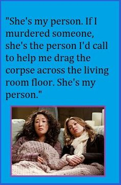 """""""She's my person. If I murdered someone, she's the person I'd call to help me drag the corpse across the living room floor. She's my person.""""-Meredith Grey Langley you're my person! Lol :D Bff Quotes, Great Quotes, Quotes To Live By, Funny Quotes, Inspirational Quotes, Friendship Quotes, Female Friendship, Girlfriend Quotes, Wine Quotes"""