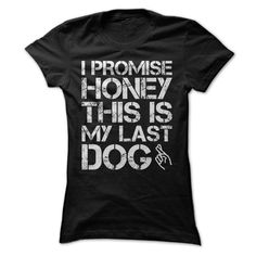 I Promise Honey This Is My Last Dog