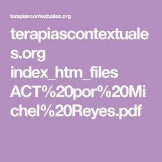 terapiascontextuales.org index_htm_files ACT%20por%20Michel%20Reyes.pdf