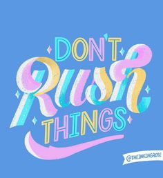 You don't have to rush things just because others family friends or society say you have to. Live life at your own. Cute Quotes, Words Quotes, Sayings, Types Of Lettering, Lettering Design, Brush Lettering, Happy Words, Graphic Design Inspiration, Word Art