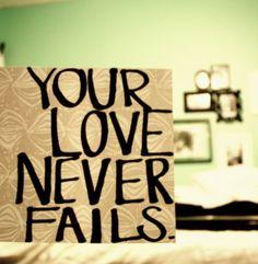 His love never fails.