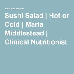 Sushi Salad | Hot or Cold | Maria Middlestead | Clinical Nutritionist