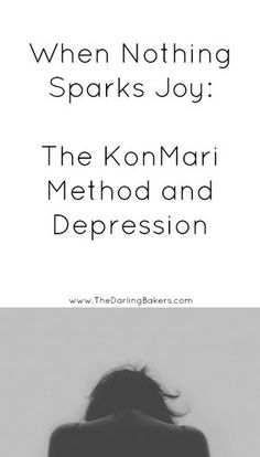 When Nothing Sparks Joy: The KonMari Method and Depression - The Darling Bakers