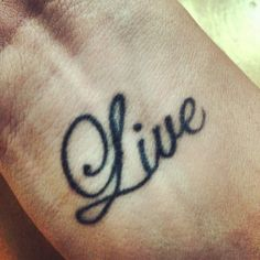 Text tattoo: Live...... To remind me what what I need to do each day!! Life can be short, and tomorrow is NOT promised to ANYBODY!!