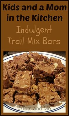 Tots and Me... Growing Up Together: Kids and a Mom in the Kitchen #120: Indulgent Trail Mix Bars