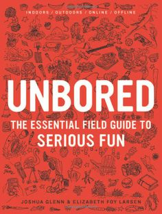 UNBORED: The Essential Field Guide to Serious Fun - THIS IS AN AMAZING BOOK TO HAVE AT HOME! Your kids will love it! The best illustrations by the uber talented Heather Kasunick!