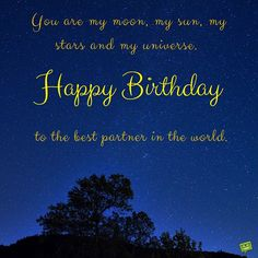 You are my moon, my sun, my stars and my universe. Happy Birthday to the best partner in the world. Happy Birthday Cards Online, Happy Birthday Cards Images, Happy Birthday Love Quotes, Happy Birthday Notes, Romantic Birthday Wishes, Birthday Card Messages, Birthday Wish For Husband, Birthday Quotes For Him, Birthday Images