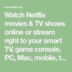 Watch Netflix movies & TV shows online or stream right to your smart TV, game console, PC, Mac, mobile, tablet and more.