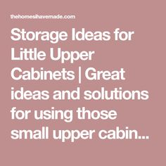 Storage Ideas for Little Upper Cabinets   Great ideas and solutions for using those small upper cabinets in your kitchen!