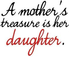 And they will understand that when they become the mother of a daughter (or two).