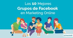 Los 10 Mejores Grupos de Facebook de Marketing Online y Social Media