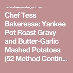 Chef Tess Bakeresse: Yankee Pot Roast Gravy and Butter-Garlic Mashed Potatoes (52 Method Continues)