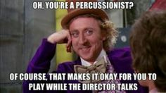 Percussionists. Like, every time.