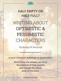 Do your characters view the world through an optimistic or pessimistic tint? Learn how you can use this to create obstacles and growth throughout a story.   Writerology.net