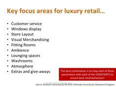 Key focus areas for luxury retail… <ul><li>Customer service </li></ul><ul><li>Windows display </li></ul><ul><li>Store Layo...