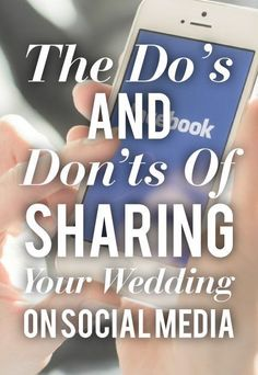 The Do's And Don'ts Of Sharing Your Wedding On Social Media