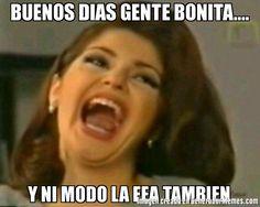 BUENOS DIAS GENTE BONITA.... Y NI MODO LA FEA TAMBIEN | Soraya meme
