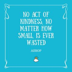"""No act of kindness, no matter how small, is ever wasted"" -Aesop  Inspiring quotes from LittleThings"