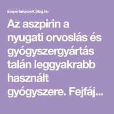Az aszpirin a nyugati orvoslás és gyógyszergyártás talán leggyakrabb használt gyógyszere. Fejfájás esetén van, aki csak erre esküszik, de érdekes módon más területeken is kihasználhatjuk a pirula hatóanyagait. 1. Meggyógyítja a rovarcsípéseket Egyszerűen csak rá kell tenni az aszpirint a csípés… Blog, Aspirin, Beauty, France, Blogging