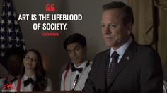 Tom Kirkman: Art is the lifeblood of society.  More on: https://www.magicalquote.com/series/designated-survivor/ #TomKirkman #DesignatedSurvivor #DesignatedSurvivorQuotes