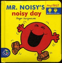 Mr. Noisy's Noisy Day (My First Padded Board Books) by Roger Hargreaves, http://www.amazon.co.uk/dp/0749842377/ref=cm_sw_r_pi_dp_Mxlhsb1B4EXN2