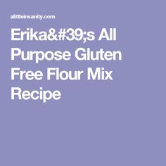 Erika's All Purpose Gluten Free Flour Mix Recipe