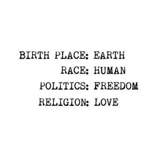 Birth place: Earth; Race: Human; Politics: Freedom; Religion: (Tough) Love