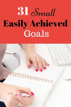 31 Small Goals Easily Achieved - Start Small, Win Big