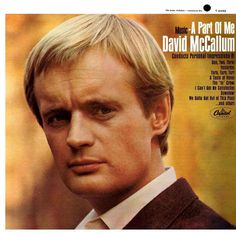 David McCallum, Music: A Part of Me, LP cover (1966) Source: LP Cover Art See some classic David McCallum photographs at Boom Underground, who is posting them as part of a month-long series on Hunks...
