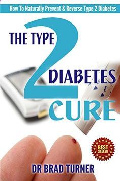 Free 11/22/14 The Type 2 Diabetes Cure: How To Naturally Prevent & Reverse Type 2 Diabetes (Carb, Diabetic Diet Plan, Best Foods, Blood Sugar, End, Recipes) (The Doctor's Smarter Self Healing Series) - Kindle edition by Dr Brad Turner. Professional & Technical Kindle eBooks @ Amazon.com.