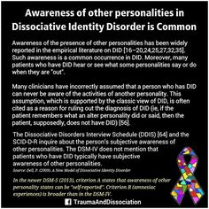 "Awareness of Other Personalities in Dissociative Identity Disorder is Common ""Awareness of the presence of other personalities has been widely reported in the empirical literature on DID [16202425273235]. Such awareness is a common occurrence in DID. More"