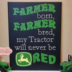 """Children, Canvas, FARMER born, FARMER bred, I would change the wording to read """"my tractor will forever be red"""" with red replacing the green coloring John Deere Nursery, John Deere Bedroom, Tractor Bedroom, John Deere Boys Room, John Deere Crafts, John Deere Decor, John Deere Party, Tractor Birthday, 2nd Birthday"""