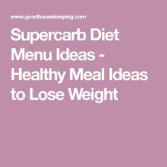 Supercarb Diet Menu Ideas - Healthy Meal Ideas to Lose Weight