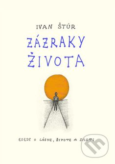 Kniha: Zázraky života (Ivan Štúr). Nakupujte knihy online vo vašom obľúbenom kníhkupectve Martinus! Author