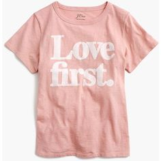 "J.Crew ""love First"" T-Shirt (€36) ❤ liked on Polyvore featuring tops, t-shirts, shirts, valentines day tops, valentines day t shirts, cotton t shirts, slim tee and cotton tees"